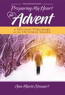 Preparing My Heart For Advent: A Spiritual Pilgrimage For the Christmas Season Paperback