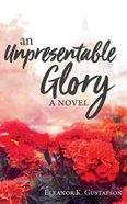 An Unpresentable Glory Paperback