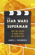 From Star Wars to Superman: Christ and Salvation in Science Fiction and Superhero Films Paperback