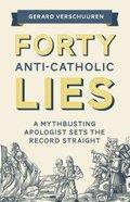 Forty Anti-Catholic Lies