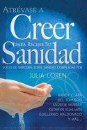 Atrevase a Creer Para Recibir Su Sandidad (Dare To Believe For Your Healing) Paperback