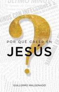 Por Que Creer En Jesus? (Why Believe In Jesus) Paperback