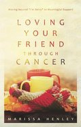 "Loving Your Friend Through Cancer: Moving Beyond ""I'm Sorry"" to Meaningful Support Paperback"