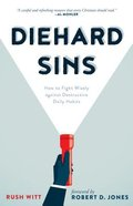 Diehard Sins: How to Fight Wisely Against Destructive Daily Habits Paperback