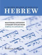 A Graded Reader of Biblical Hebrew: Mastering Different Literary Styles From Simple to Advanced Paperback