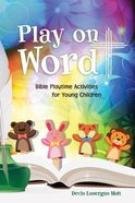 Play on Word: Bible Playtime Activities For Young Children Paperback