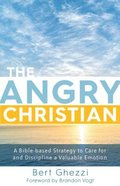 The Angry Christian: A Bible-Based Strategy to Care For and Discipline a Valuable Emotion Hardback