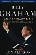 Billy Graham: An Ordinary Man and His Extraordinary God Hardback