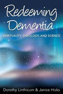 Redeeming Dementia: Spirituality, Theology, and Science Paperback