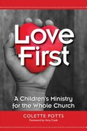 Love First: A Children's Ministry For the Whole Church Paperback