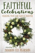Faithful Celebrations: Making Time For God in Winter Paperback