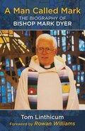 Man Called Mark: The Biography of Bishop Mark Dyer Paperback