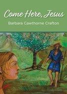 Come Here, Jesus Paperback