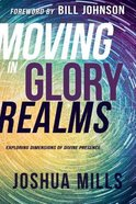 Moving in Glory Realms: Exploring Dimensions of Divine Presence Paperback