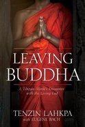 Leaving Buddha: A Tibetan Monk's Encounter With the Living God Paperback
