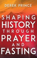 Shaping History Through Prayer and Fasting Paperback