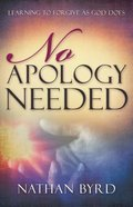 No Apology Needed: Learning to Forgive as God Forgives Paperback