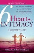 The 6 Hearts of Intimacy: Enjoy Deeper Love and Passion in Marriage Paperback