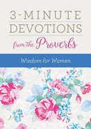 3-Minute Devotions From the Proverbs: Wisdom For Women (3 Minute Devotions Series) Paperback