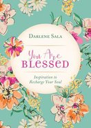 You Are Blessed: Inspiration to Recharge Your Soul Paperback