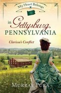 In Gettysburg, Pennsylvania - Clarissa's Conflict (#11 in My Heart Belongs Series)