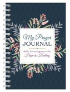 My Prayer Journal: Bible Encouragement For Hope and Healing Spiral