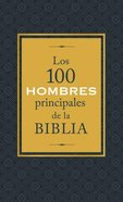 Los 100 Hombres Principales De La Biblia (The 100 Main Men Of The Bible) Mass Market
