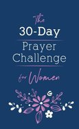 The 30-Day Prayer Challenge For Women Paperback