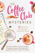 Coffee Club Mysteries, the 6in1:6 Whodunits Are Brewing in Small-Town Kansas