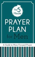 The 5-Minute Prayer Plan For Men: A Guide to More Focused Prayer Paperback