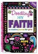 Doodling My Faith: A Creative Journal For Girls Spiral