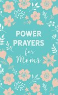 Power Prayers For Moms Paperback