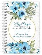 My Prayer Journal: Prayers For Difficult Times Spiral