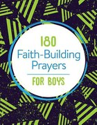 180 Faith-Building Prayers For Boys Paperback