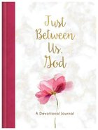 Just Between Us, God: A Devotional Journal Hardback