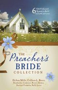 Preacher's Bride Collection, the - 6 Old-Fashioned Romances Built on Faith and Love (6 In 1 Fiction Series) Paperback