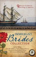 Immigrant Brides Romance Collection, the - 9 Stories Celebrate Settling in America (9781634090315 Series) Paperback