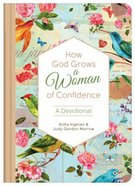 How God Grows a Woman of Confidence: A Devotional Hardback