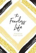 The Fearless Life: A Devotional Prayer Journal