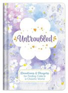 Untroubled: Devotions and Prayers For Finding Calm in a Chaotic World Hardback