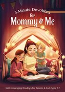 3-Minute Devotions For Mommy and Me: 160 Encouraging Readings For Parents and Kids Ages 3-7 (3 Minute Devotions Series) Paperback