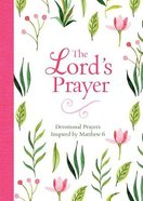 The Lord's Prayer: Devotional Prayers Inspired By Matthew 6 Paperback