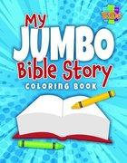 My Jumbo Bible Story Coloring Book Paperback