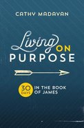 Living on Purpose: 30 Days in the Book of James Paperback