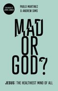 Mad Or God?: Jesus: The Healthiest Mind of All