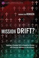 Mission Drift?: Exploring a Paradigm Shift in Evangelical Mission With Particular Reference to Microfinance (Global Perspectives Series) Paperback