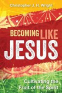 Becoming Like Jesus: Cultivating the Fruit of the Spirit Paperback