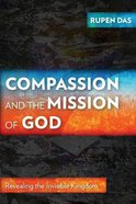 Compassion and the Mission of God: Revealing the Invisible Kingdom Paperback