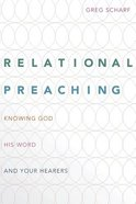 Relational Preaching: Knowing God, His Word, and Your Hearers Paperback