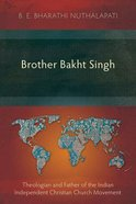 Brother Bakht Singh: Theologian and Father of the Indian Independent Christian Church Movement Paperback